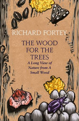 The Wood for the Trees - The Long View of Nature from a Small Wood (Hardcover): Richard A. Fortey