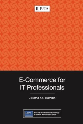 E-Commerce for IT Professionals (Paperback): J. Botha, C. Bothma