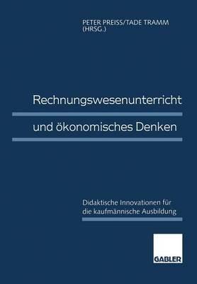Rechnungswesenunterricht Und Okonomisches Denken - Didaktische Innovationen Fur Die Kaufmannische Ausbildung (German,...