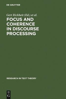 Focus and Coherence in Discourse Processing (Hardcover, Reprint 2011): Gert Rickheit, Christopher Habel