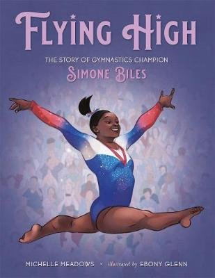 Flying High - The Story of Gymnastics Champion Simone Biles (Hardcover): Michelle Meadows
