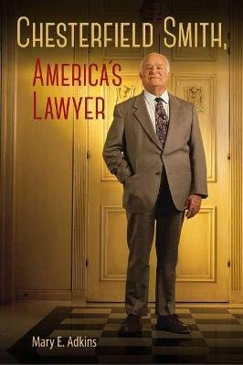 Chesterfield Smith, America's Lawyer (Hardcover): Mary E Adkins