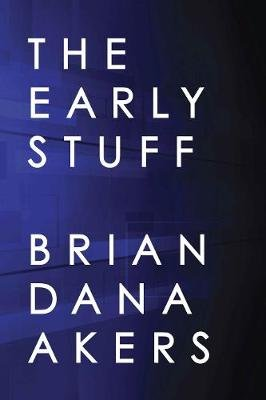 The Early Stuff (Paperback): Brian Dana Akers