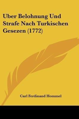 Uber Belohnung Und Strafe Nach Turkischen Gesezen (1772) (English, German, Paperback): Carl Ferdinand Hommel
