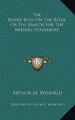 The Rover Boys on the River or the Search for the Missing Houseboat (Hardcover): Arthur M. Winfield