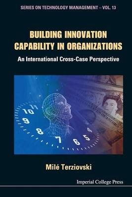 Building Innovation Capability In Organizations: An International Cross-case Perspective (Paperback): Mile Terziovski