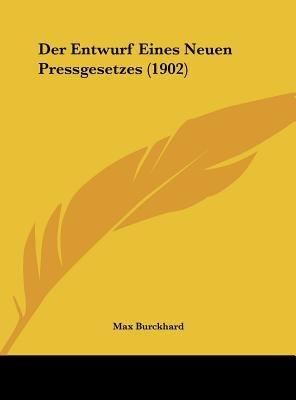Der Entwurf Eines Neuen Pressgesetzes (1902) (English, German, Hardcover): Max Burckhard