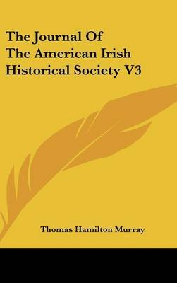 The Journal of the American Irish Historical Society V3 (Hardcover): Thomas Hamilton Murray