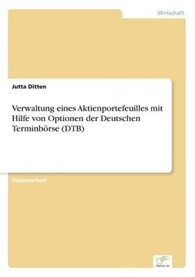 Verwaltung Eines Aktienportefeuilles Mit Hilfe Von Optionen Der Deutschen Terminborse (Dtb) (English, German, Paperback): Jutta...