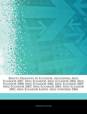Articles on Beauty Pageants in Ecuador, Including - Miss Ecuador 2007, Miss Ecuador, Miss Ecuador 2004, Miss Ecuador 2008, Miss...