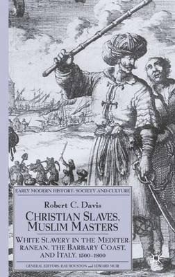 Christian Slaves, Muslim Masters - White Slavery in the Mediterranean, The Barbary Coast, and Italy, 1500-1800 (Hardcover):...