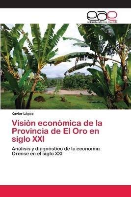 Vision Economica de La Provincia de El Oro En Siglo XXI (English, Spanish, Paperback): Lopez Xavier