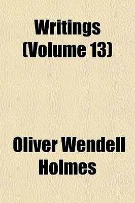 Writings (Volume 13) (Paperback): Oliver Wendell Holmes