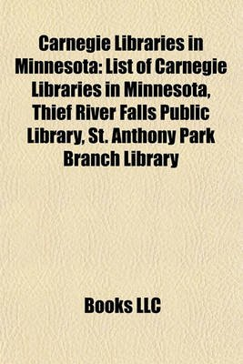 Carnegie Libraries in Minnesota - List of Carnegie Libraries in Minnesota, Thief River Falls Public Library, St. Anthony Park...