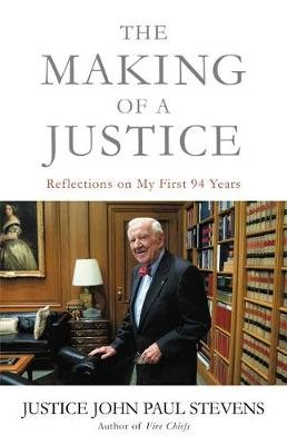 The Making of a Justice - Reflections on My First 94 Years (Paperback): John Paul Stevens