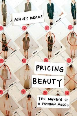 Pricing Beauty - The Making of a Fashion Model (Paperback): ashley Mears