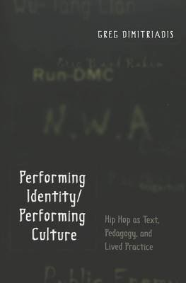 Performing Identity/Performing Culture - Hip Hop as Text, Pedagogy, and Lived Practice (Paperback, 3rd Revised edition): Greg...