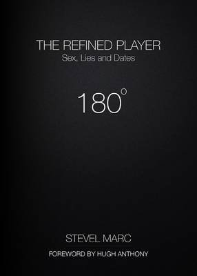 The Refined Player - Sex, Lies and Dates (Paperback): Stevel Marc