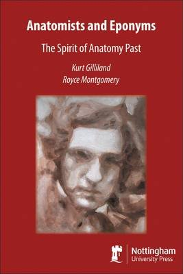 Anatomists and Eponyms - The Spirit of Anatomy Past (Electronic book text): Kurt Ogden Gilliland, Royce L. Montgomery
