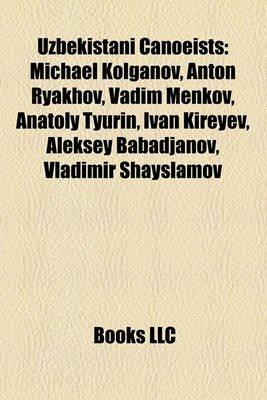 Uzbekistani Canoeists - Michael Kolganov, Anton Ryakhov, Vadim Menkov, Anatoly Tyurin, Ivan Kireyev, Aleksey Babadjanov,...