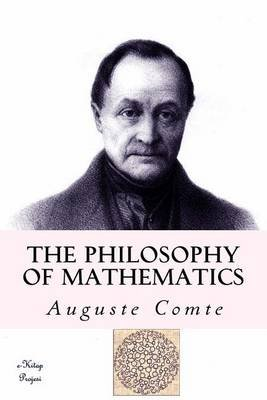 The Philosophy of Mathematics - A True Definition of Mathematics (Paperback): Auguste Comte
