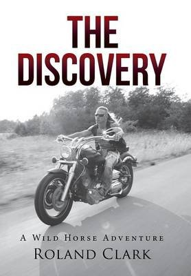 The Discovery - A Wild Horse Adventure (Hardcover): Roland Clark