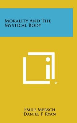 Morality and the Mystical Body (Hardcover): Emile Mersch