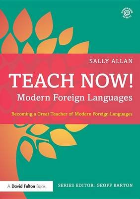 Teach Now! Modern Foreign Languages - Becoming a Great Teacher of Modern Foreign Languages (Electronic book text): Sally Allan