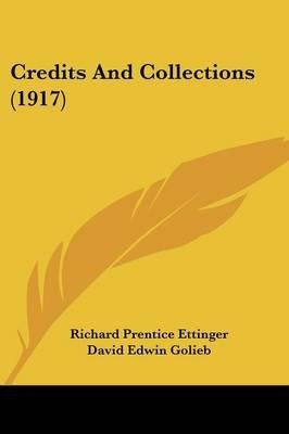 Credits and Collections (1917) (Paperback): Richard Prentice Ettinger, David Edwin Golieb