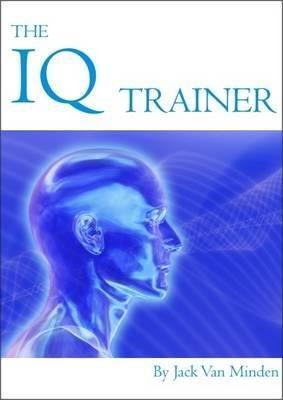 The IQ Trainer (Paperback): Jack Van Minden