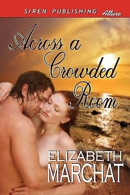 Across a Crowded Room (Siren Publishing Allure) (Paperback): Elizabeth Marchat