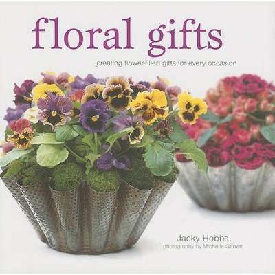 Floral Gifts - Creating Flower-Filled Gifts for Every Occasion (Hardcover): Jacky Hobbs, Michelle Garrett