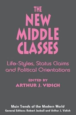 The New Middle Classes - Social, Psychological, and Political Issues (Hardcover, New): Arthur J. Vidich