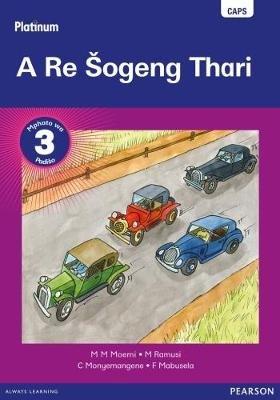 Platinum a Re Sogeng Thari - Gr 3: Reader (Sotho, Northern, Staple bound):