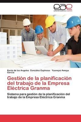 Gestion de La Planificacion del Trabajo de La Empresa Electrica Granma (Spanish, Paperback): Kenia De Los Angeles Gonz Lez...
