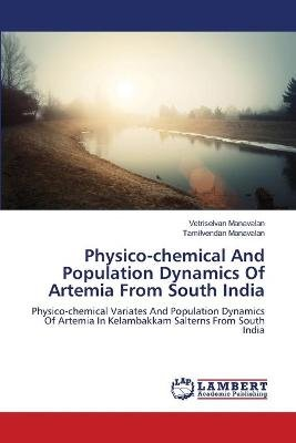 Physico-Chemical and Population Dynamics of Artemia from South India (Paperback): Manavalan Vetriselvan