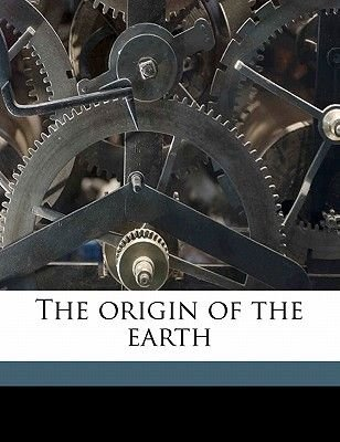 The Origin of the Earth (Paperback): Thomas Chrowder Chamberlin