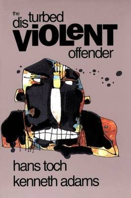 The Disturbed Violent Offender (Paperback, 2nd Revised edition): Hans Toch, Kenneth Adams