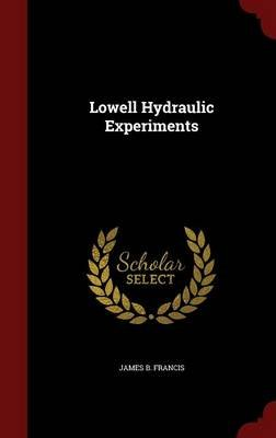 Lowell Hydraulic Experiments (Hardcover): James B. Francis