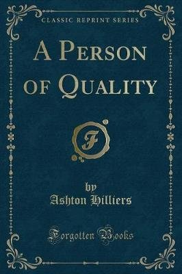A Person of Quality (Classic Reprint) (Paperback): Ashton Hilliers