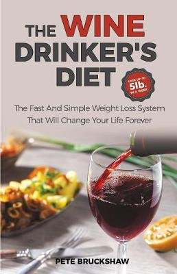 The Wine Drinker's Diet - The Fast and Simple Weight Loss System That Will Change Your Life Forever (Paperback): Pete...