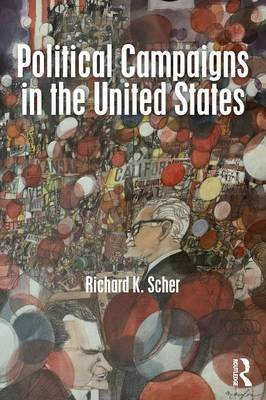 Political Campaigns in the United States (Paperback): Richard K. Scher