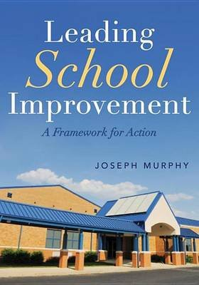 Leading School Improvement - A Framework for Action (Electronic book text): Joseph Murphy