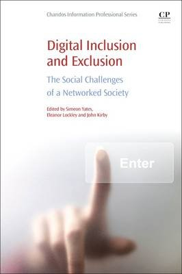 Digital Inclusion and Exclusion - The Social Challenges of a Networked Society (Paperback): Simeon Yates, Eleanor Lockley, John...