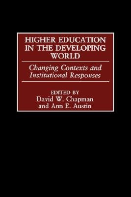 Higher Education in the Developing World - Changing Contexts and Institutional Responses (Gpg) (PB) (Paperback): David W....