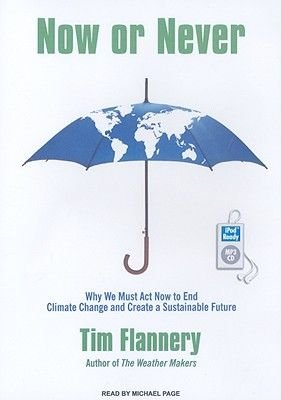 Now or Never - Why We Must Act Now to End Climate Change and Create a Sustainable Future (MP3 format, CD, Unabridged edition):...