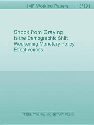 Shock from Graying: Is the Demographic Shift Weakening Monetary Policy Effectiveness (Electronic book text): Patrick A Imam