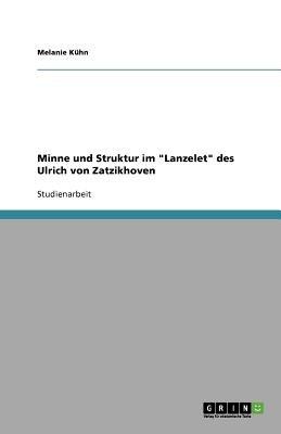 Minne Und Struktur Im Lanzelet Des Ulrich Von Zatzikhoven (German, Paperback): Melanie Kuhn