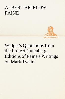 Widger's Quotations from the Project Gutenberg Editions of Paine's Writings on Mark Twain (Paperback): Albert Bigelow...