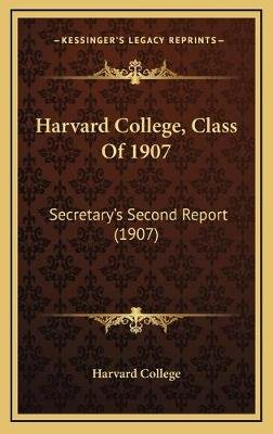 Harvard College, Class of 1907 - Secretary's Second Report (1907) (Hardcover): Harvard College